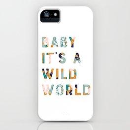 Baby It's a Wild World iPhone Case