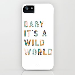Baby It's a Wild World iPhone Case
