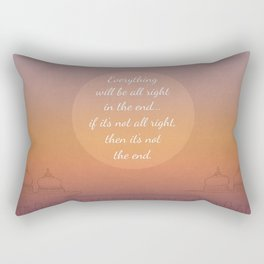 Everything will be all right in the end... Rectangular Pillow
