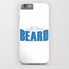 Grow A Beard Then We'll Talk  iPhone Case
