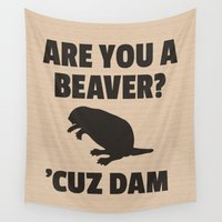 beaver Wall Tapestries featuring ARE YOU A BEAVER? 'CUZ DAM by CreativeAngel