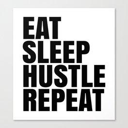 Eat Sleep Hustle Repeat Canvas Print