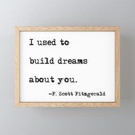 I used to build dreams about you - F. Scott Fitzgerald quote Framed Mini Art Print