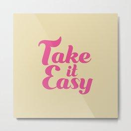 TAKE IT EASY Metal Print