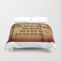 get shit done Duvet Covers featuring Deadlines Get Shit Done by thetruthyoualwaysknew