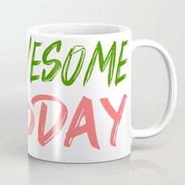 Be Awesome Today Inspiration art and motivation art Coffee Mug