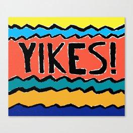 YIKES! Canvas Print