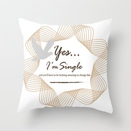 Yes... I'm Single Throw Pillow