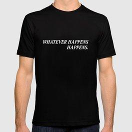 Whatever Happens Happens. T-shirt