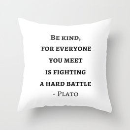 Greek Philosophy Quotes - Plato - Be kind to everyone you meet Throw Pillow