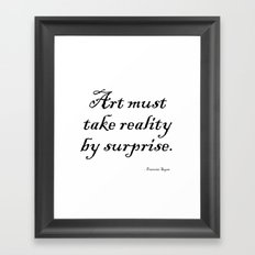 Art must take reality by surprise. – Francoise Sagan Framed Art Print