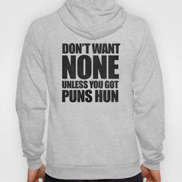 Don't Want None Unless You Got Puns Hun Hoody