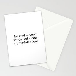 Be kind in your words and kinder in your intentions Stationery Cards