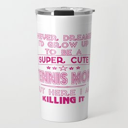 SUPER CUTE A TENNIS MOM Travel Mug
