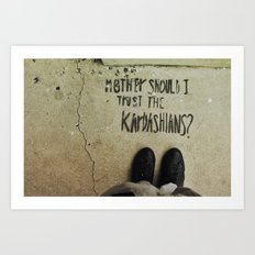 Mother, Should I Trust The Kardashians? Art Print