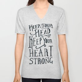 Keep Your Head Up, Keep Your Heart Strong  Unisex V-Neck