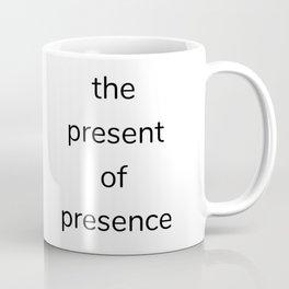 the present of presence Coffee Mug