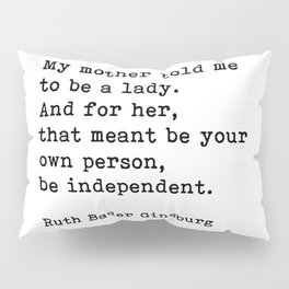 My Mother Told Me To Be A Lady, RBG, Ruth Bader Ginsburg, Motivational Typography Quote Pillow Sham