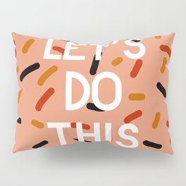 Let's Do This Pillow Sham