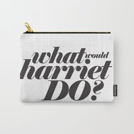 WHAT WOULD HARRIET DO? Carry-All Pouch
