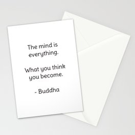 The mind is everything. What you think you become. - Buddha Stationery Cards