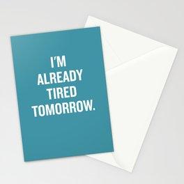 I'm already tired tomorrow. Stationery Cards