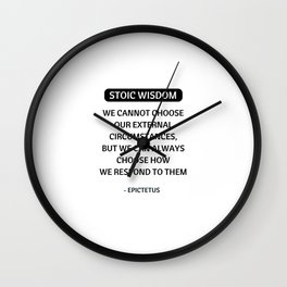 Stoic Philosophy Quotes - We cannot choose our external circumstances -Epictetus Wall Clock