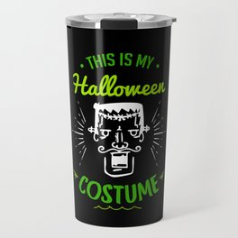 This Is My Halloween Costume Frankenstein Gift Travel Mug