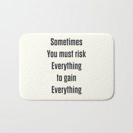 Sometimes you must risk everything, take risks, live to the fullest, Storydj poem, poetry lovers Bath Mat