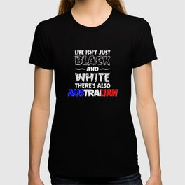 Life Isn't Just Black and White Also Australian T-shirt