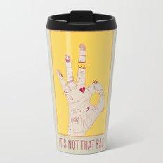 It's Not That Bad Travel Mug