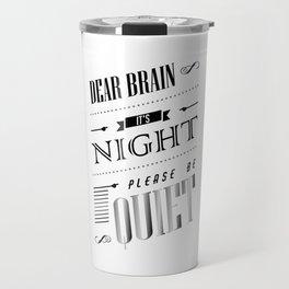Dear Brain Please Be Quiet Travel Mug