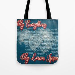 My everything, my Lorem Ipsum Tote Bag