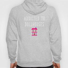 Addicted to Dollhouses Toys Dolls Fantasy Hoody