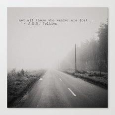 not all those who wander are lost ... Canvas Print