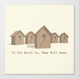 If You Built It, They Will Come. Canvas Print