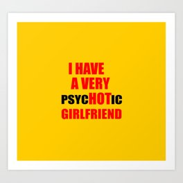 i have a hot girlfriend funny quote Art Print