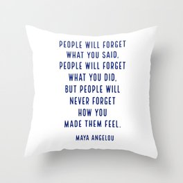 People will forget what you said, people will forget what you did, but people will never forget how Throw Pillow