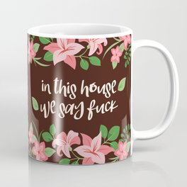 In This House We Say Fuck - Chocolate Background Coffee Mug