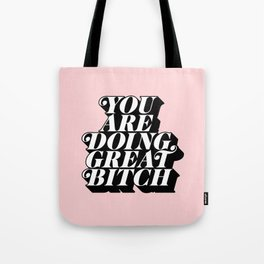 You Are Doing Great Bitch in pink and black typography Tote Bag
