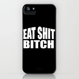 eat shit bitch funny sarcastic saying iPhone Case