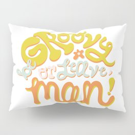 Be groovy or leave man Pillow Sham