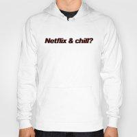 netflix Hoodies featuring Netflix & Chill by Rude Lewd & Crude