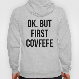 OK, But First Covfefe Hoody