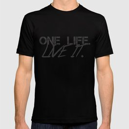 One Life. Live It. T-shirt