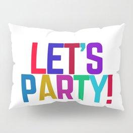 LETS PARTY Pillow Sham