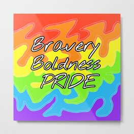 Bravery Boldness PRIDE Arr Metal Print