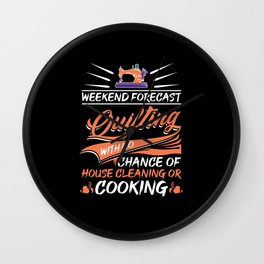 Weekend Forecast Quilting Sewing Funny Quilter Wall Clock
