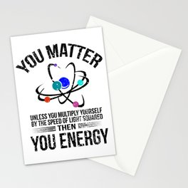 You Matter Unless You Multiply by Speed of Light Then You Energy Science Physics Geek Stationery Cards
