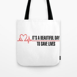 Its A Beautiful Day To Save Lives Tote Bag